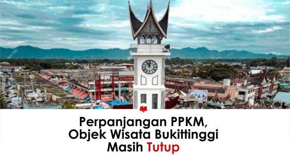 Perpanjangan PPKM, Objek Wisata Bukittinggi Masih Tutup